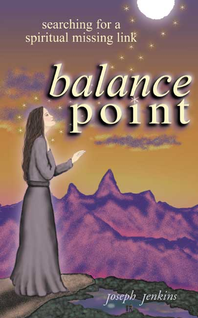 Balance Point, Searching for a Spiritual Missing Link,  by Joseph Jenkins